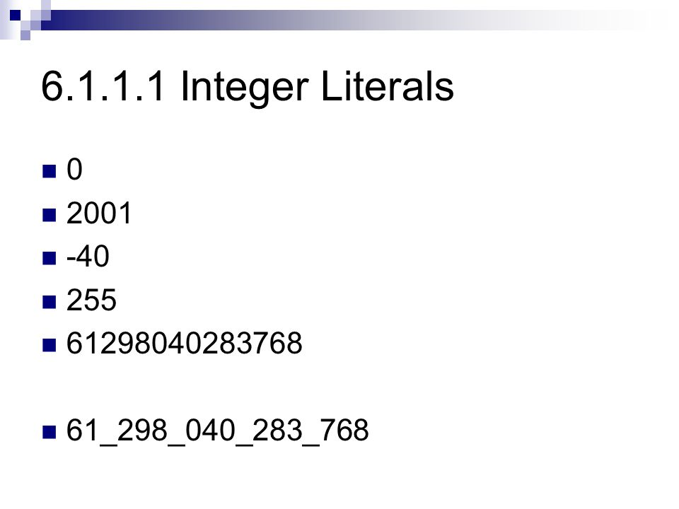 6.1.1.1 Integer Literals 2001 -40 255 61298040283768 61_298_040_283_768