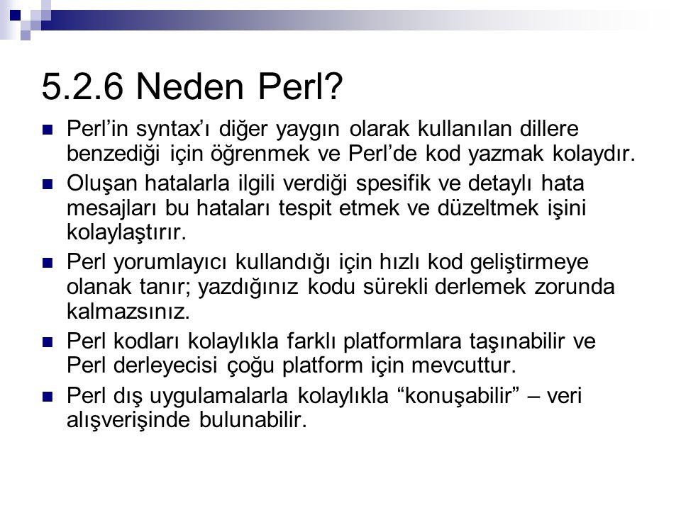 5.2.6 Neden Perl Perl'in syntax'ı diğer yaygın olarak kullanılan dillere benzediği için öğrenmek ve Perl'de kod yazmak kolaydır.