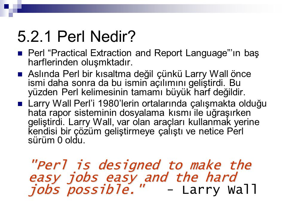 5.2.1 Perl Nedir Perl Practical Extraction and Report Language 'ın baş harflerinden oluşmktadır.