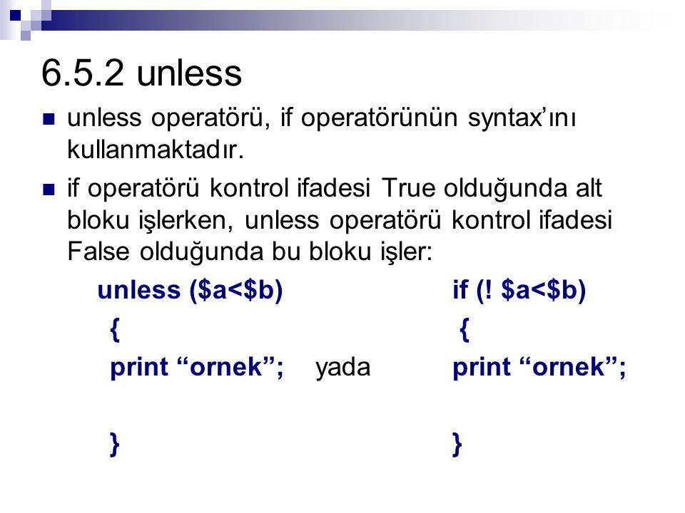 6.5.2 unless unless operatörü, if operatörünün syntax'ını kullanmaktadır.