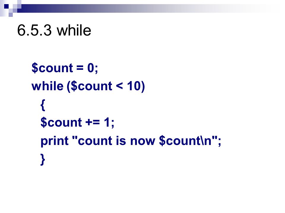 6.5.3 while $count = 0; while ($count < 10) { $count += 1;