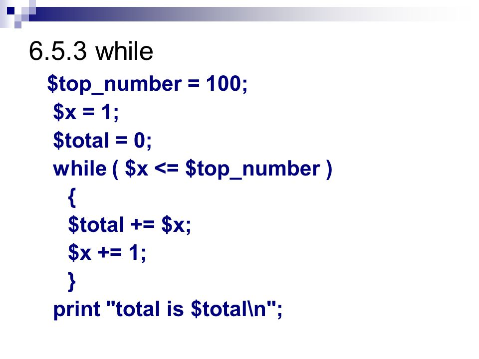 6.5.3 while $top_number = 100; $x = 1; $total = 0;