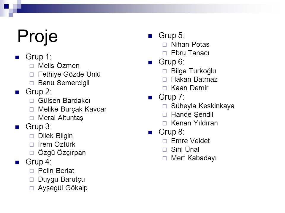 Proje Grup 5: Grup 6: Grup 1: Grup 7: Grup 2: Grup 8: Grup 3: Grup 4: