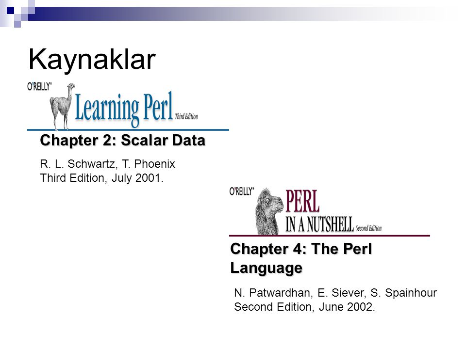 Kaynaklar Chapter 2: Scalar Data Chapter 4: The Perl Language