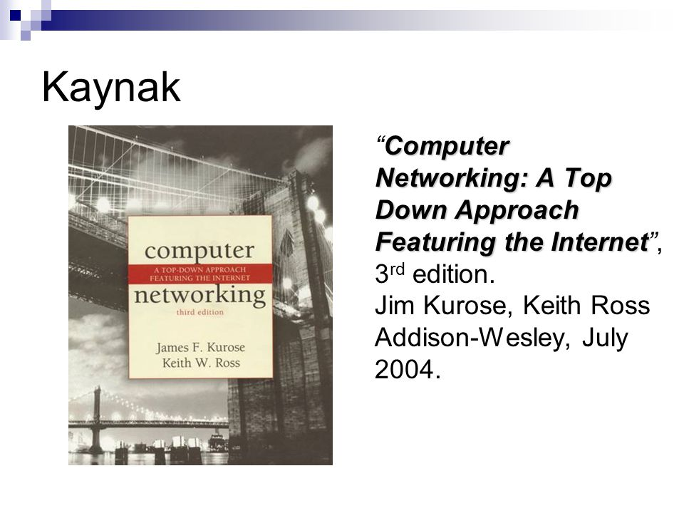 Kaynak Computer Networking: A Top Down Approach Featuring the Internet , 3rd edition.