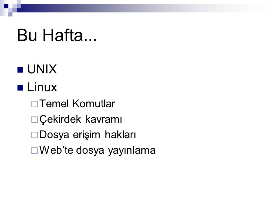Bu Hafta... UNIX Linux Temel Komutlar Çekirdek kavramı