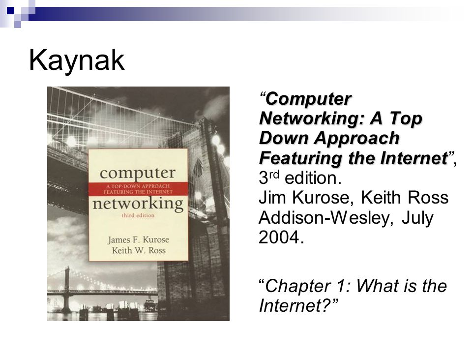 Kaynak Computer Networking: A Top Down Approach Featuring the Internet , 3rd edition. Jim Kurose, Keith Ross Addison-Wesley, July