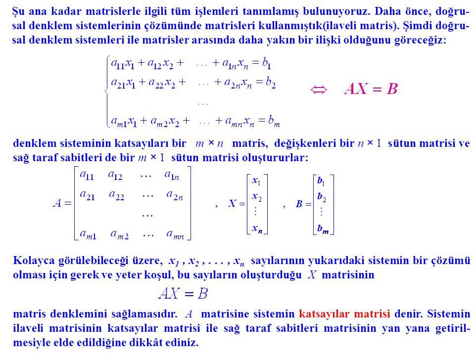 Şu ana kadar matrislerle ilgili tüm işlemleri tanımlamış bulunuyoruz