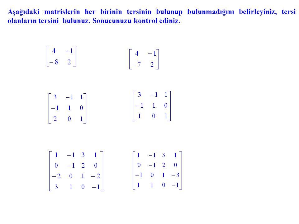 Aşağıdaki matrislerin her birinin tersinin bulunup bulunmadığını belirleyiniz, tersi olanların tersini bulunuz.