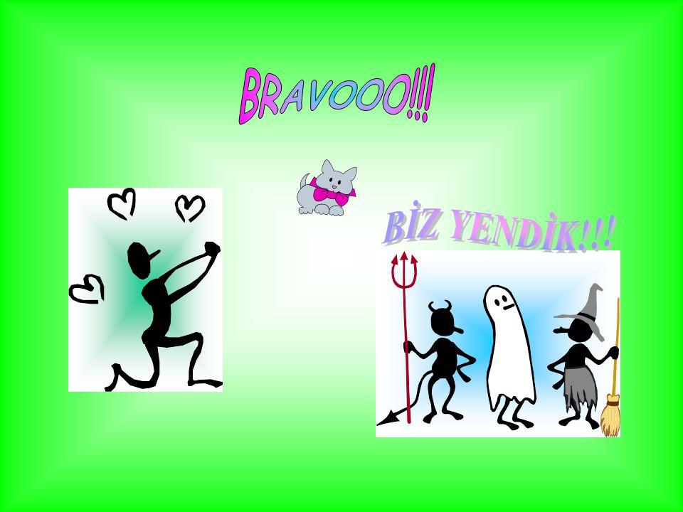 BRAVOOO!!! BİZ YENDİK!!!