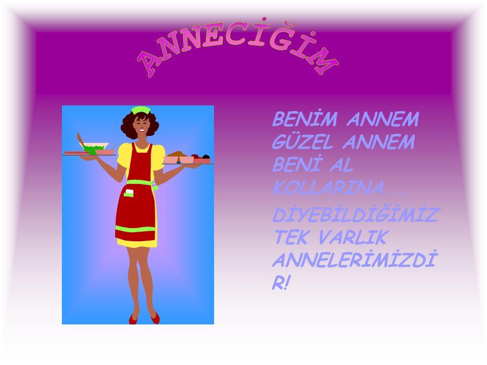 ANNECİĞİM BENİM ANNEM GÜZEL ANNEM BENİ AL KOLLARINA...