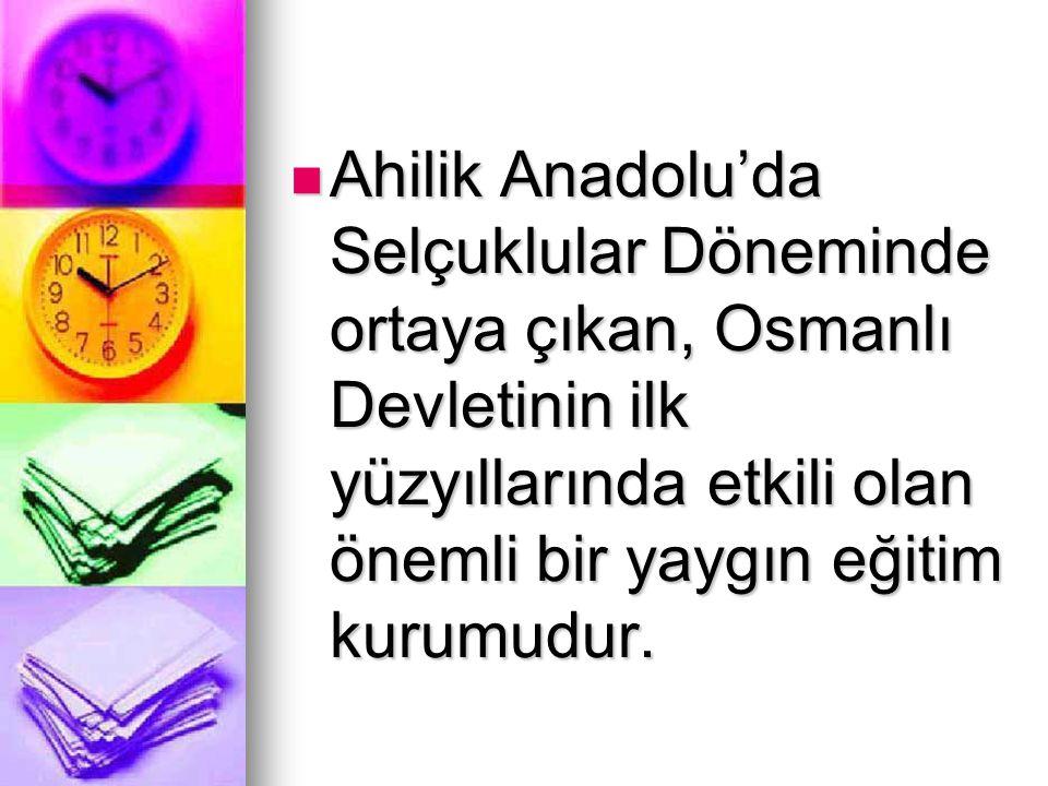 Ahilik Anadolu'da Selçuklular Döneminde ortaya çıkan, Osmanlı Devletinin ilk yüzyıllarında etkili olan önemli bir yaygın eğitim kurumudur.