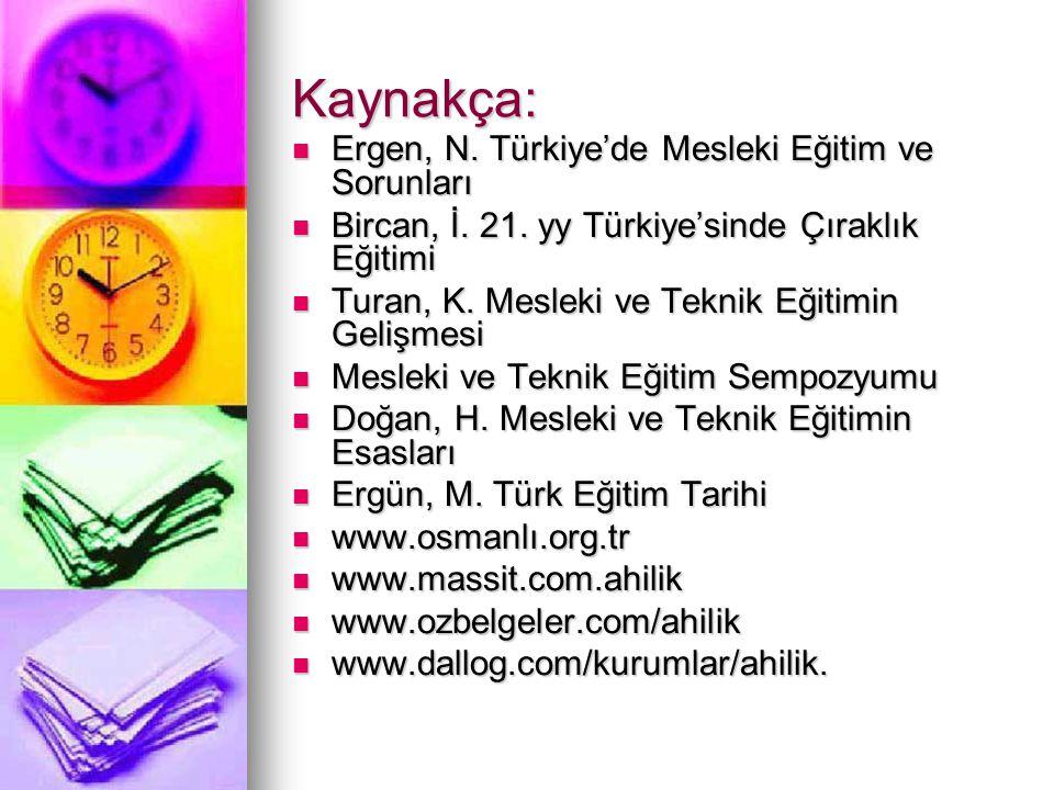 Kaynakça: Ergen, N. Türkiye'de Mesleki Eğitim ve Sorunları