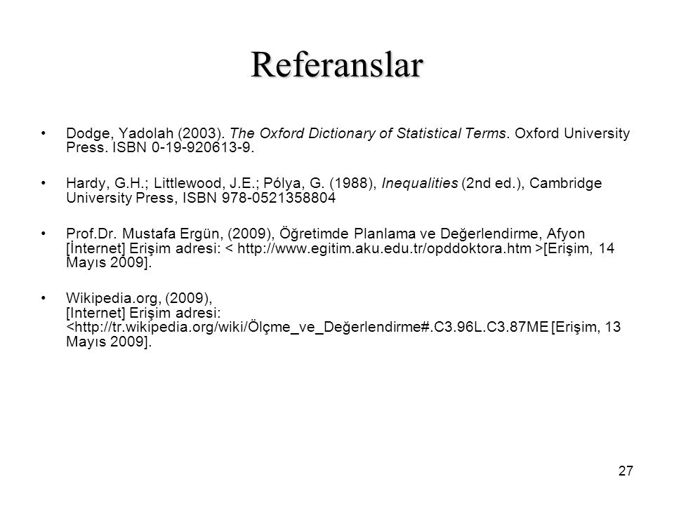 Referanslar Dodge, Yadolah (2003). The Oxford Dictionary of Statistical Terms. Oxford University Press. ISBN