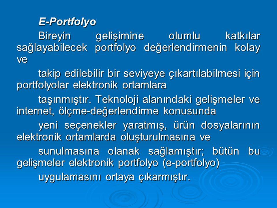E-Portfolyo Bireyin gelişimine olumlu katkılar sağlayabilecek portfolyo değerlendirmenin kolay ve.