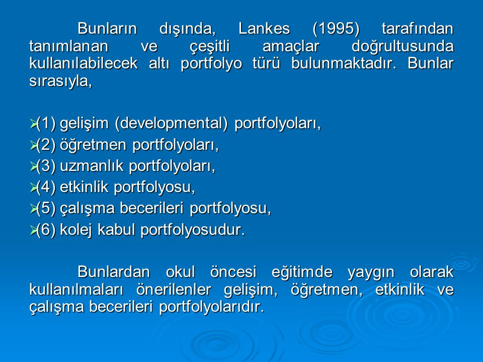Bunların dışında, Lankes (1995) tarafından tanımlanan ve çeşitli amaçlar doğrultusunda kullanılabilecek altı portfolyo türü bulunmaktadır. Bunlar sırasıyla,