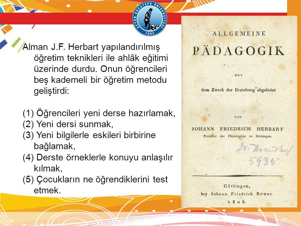 Alman J.F. Herbart yapılandırılmış öğretim teknikleri ile ahlâk eğitimi üzerinde durdu. Onun öğrencileri beş kademeli bir öğretim metodu geliştirdi: