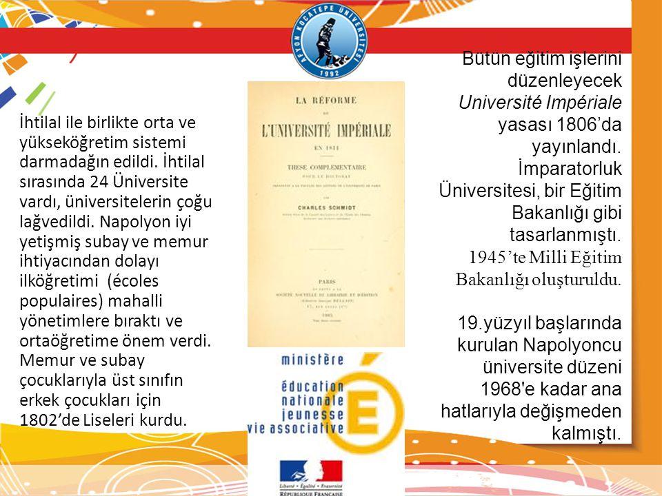 Bütün eğitim işlerini düzenleyecek Université Impériale yasası 1806'da yayınlandı. İmparatorluk Üniversitesi, bir Eğitim Bakanlığı gibi tasarlanmıştı.
