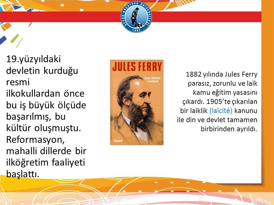 1882 yılında Jules Ferry parasız, zorunlu ve laik kamu eğitim yasasını çıkardı. 1905'te çıkarılan bir laiklik (laïcité) kanunu ile din ve devlet tamamen birbirinden ayrıldı.