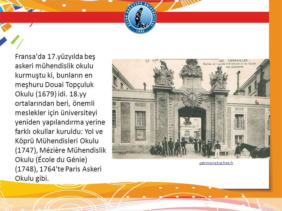 Fransa da 17.yüzyılda beş askeri mühendislik okulu kurmuştu ki, bunların en meşhuru Douai Topçuluk Okulu (1679) idi. 18.yy ortalarından beri, önemli meslekler için üniversiteyi yeniden yapılandırma yerine farklı okullar kuruldu: Yol ve Köprü Mühendisleri Okulu (1747), Mézière Mühendislik Okulu (École du Génie) (1748), 1764 te Paris Askeri Okulu gibi.