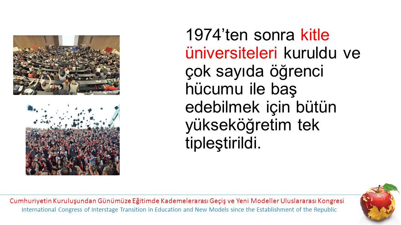 1974'ten sonra kitle üniversiteleri kuruldu ve çok sayıda öğrenci hücumu ile baş edebilmek için bütün yükseköğretim tek tipleştirildi.