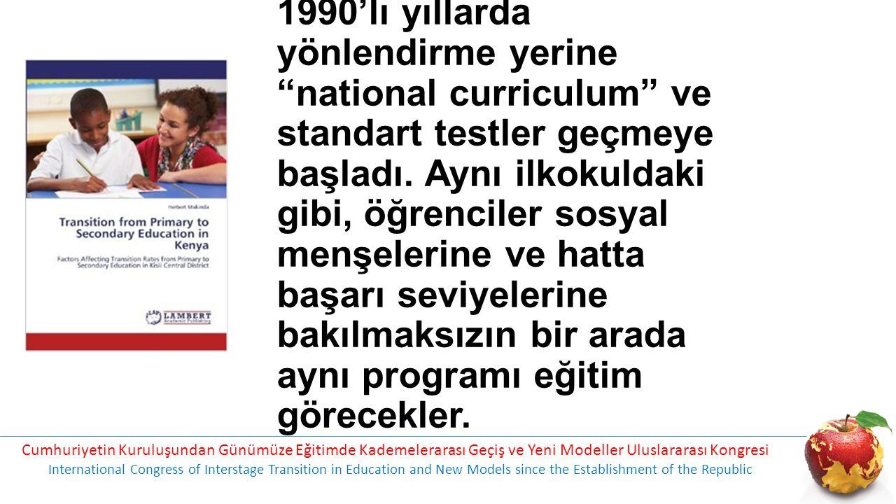 1990'lı yıllarda yönlendirme yerine national curriculum ve standart testler geçmeye başladı. Aynı ilkokuldaki gibi, öğrenciler sosyal menşelerine ve hatta başarı seviyelerine bakılmaksızın bir arada aynı programı eğitim görecekler.