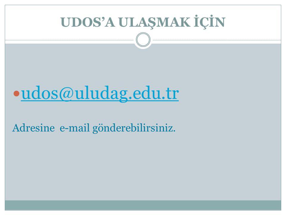 udos@uludag.edu.tr UDOS'A ULAŞMAK İÇİN