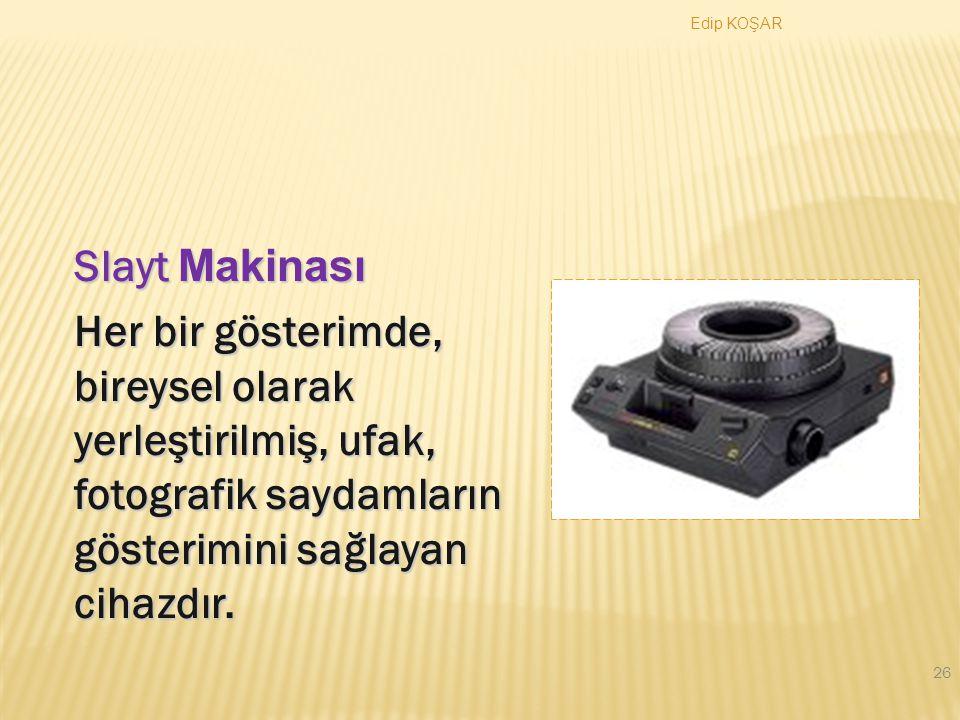Edip KOŞAR Slayt Makinası. Her bir gösterimde, bireysel olarak yerleştirilmiş, ufak, fotografik saydamların gösterimini sağlayan cihazdır.