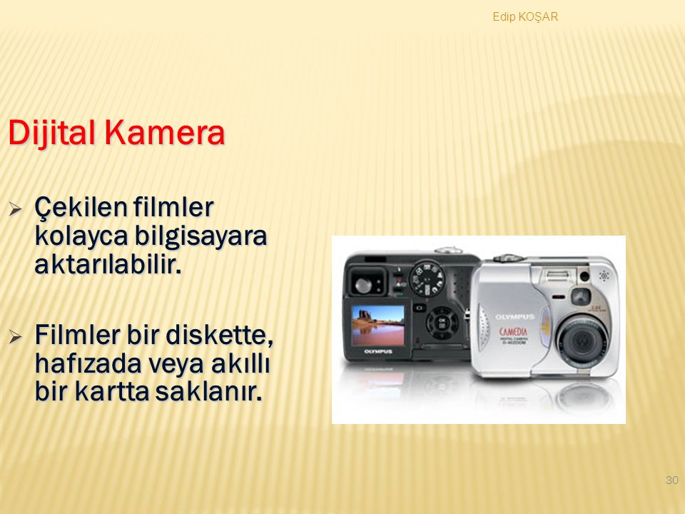 Dijital Kamera Çekilen filmler kolayca bilgisayara aktarılabilir.