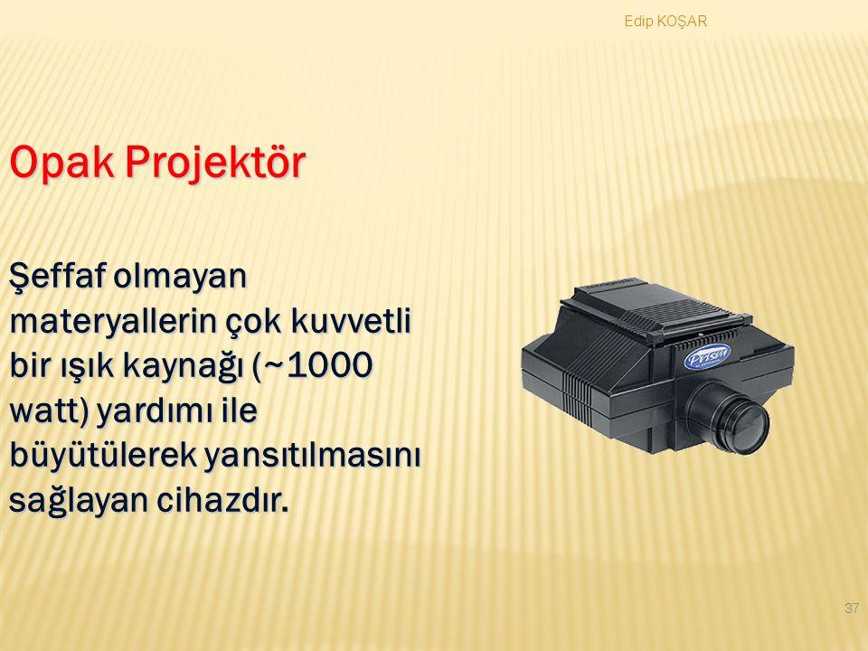 Edip KOŞAR Opak Projektör.