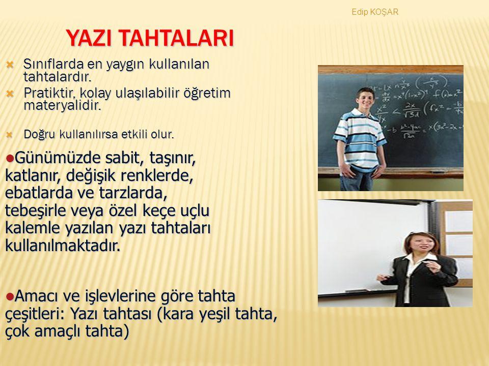 YAZI TAHTALARI Edip KOŞAR. Sınıflarda en yaygın kullanılan tahtalardır. Pratiktir, kolay ulaşılabilir öğretim materyalidir.
