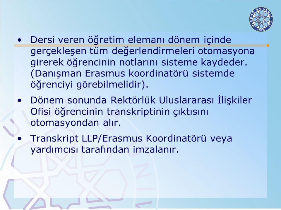 Dersi veren öğretim elemanı dönem içinde gerçekleşen tüm değerlendirmeleri otomasyona girerek öğrencinin notlarını sisteme kaydeder. (Danışman Erasmus koordinatörü sistemde öğrenciyi görebilmelidir).