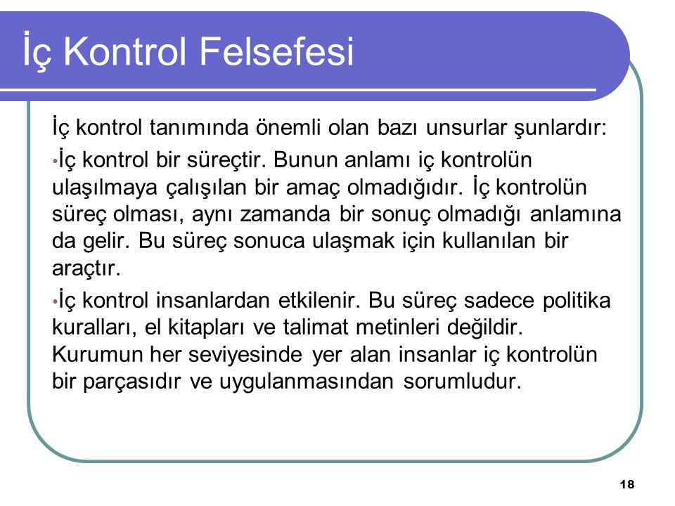 İç Kontrol Felsefesi İç kontrol tanımında önemli olan bazı unsurlar şunlardır: