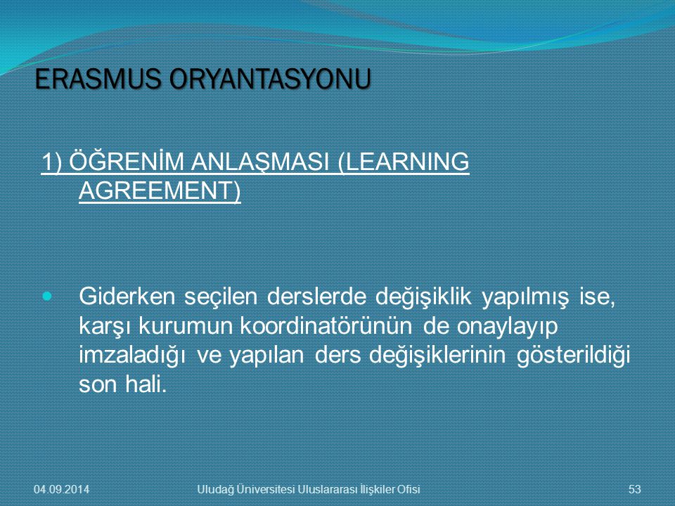 ERASMUS ORYANTASYONU 1) ÖĞRENİM ANLAŞMASI (LEARNING AGREEMENT)