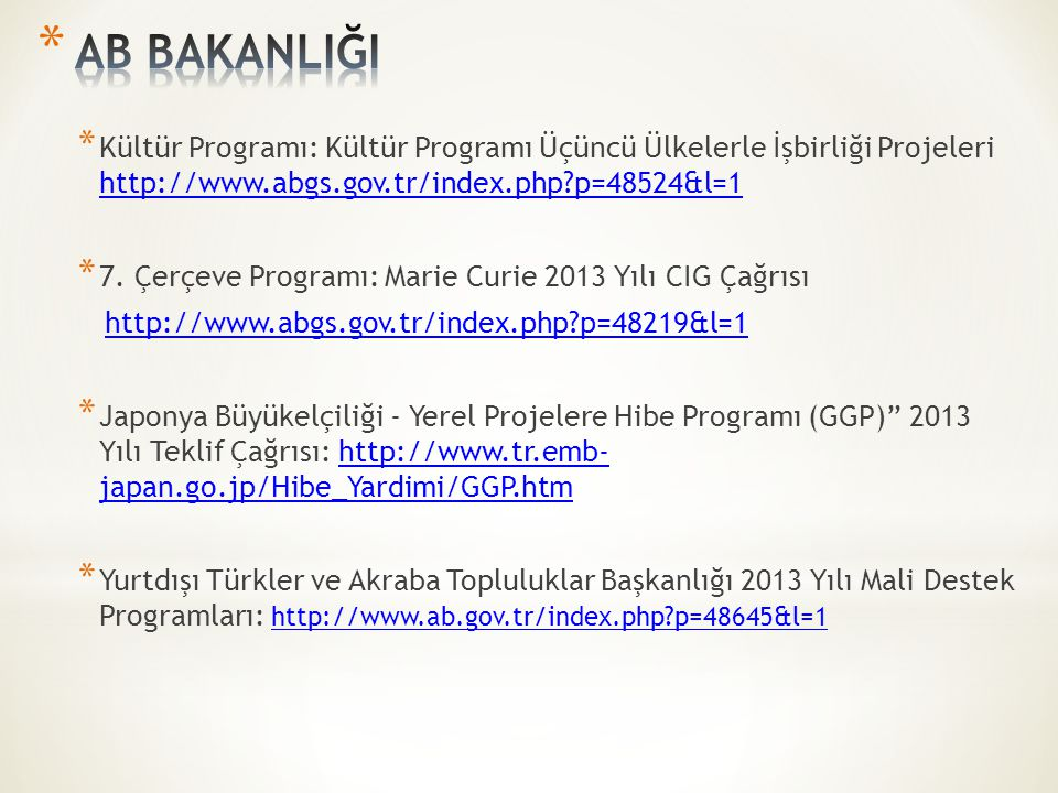 AB BAKANLIĞI Kültür Programı: Kültür Programı Üçüncü Ülkelerle İşbirliği Projeleri http://www.abgs.gov.tr/index.php p=48524&l=1.