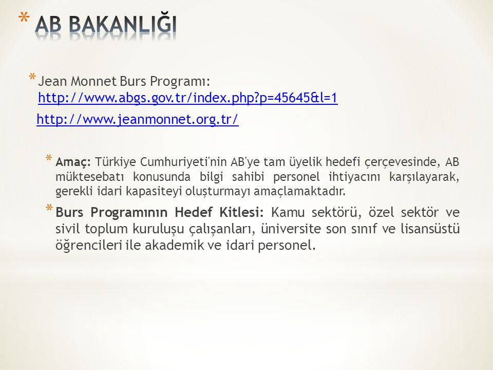 AB BAKANLIĞI Jean Monnet Burs Programı: http://www.abgs.gov.tr/index.php p=45645&l=1. http://www.jeanmonnet.org.tr/