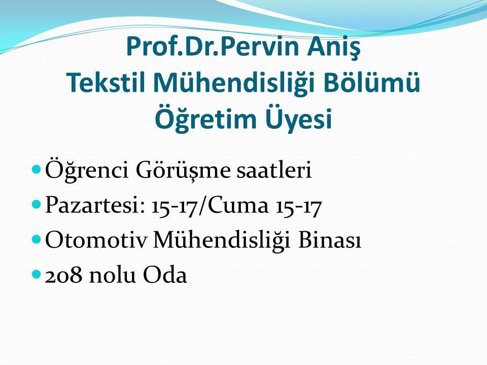 Prof.Dr.Pervin Aniş Tekstil Mühendisliği Bölümü Öğretim Üyesi