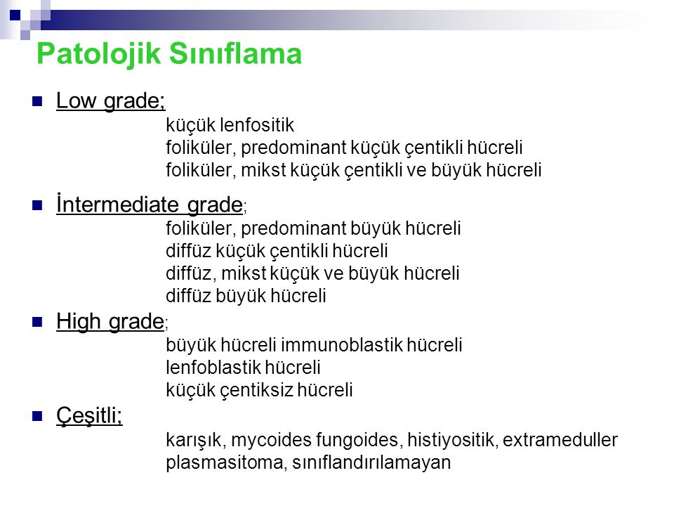 Patolojik Sınıflama Low grade; İntermediate grade; High grade;