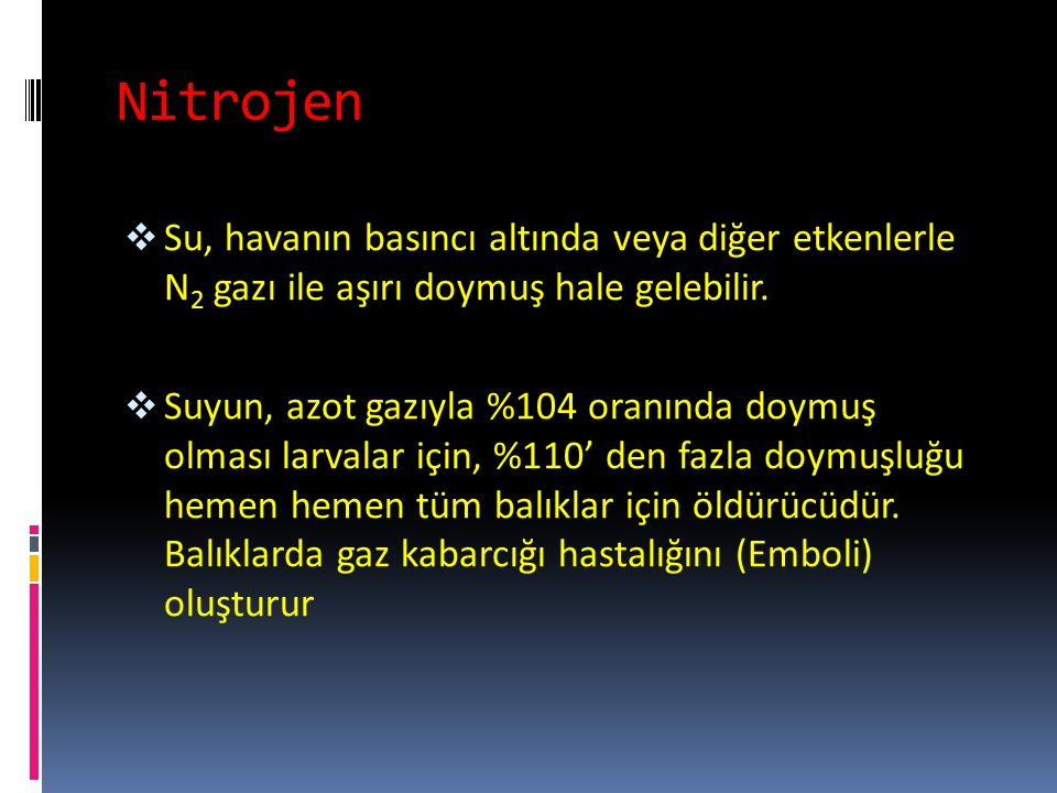 Nitrojen Su, havanın basıncı altında veya diğer etkenlerle N2 gazı ile aşırı doymuş hale gelebilir.