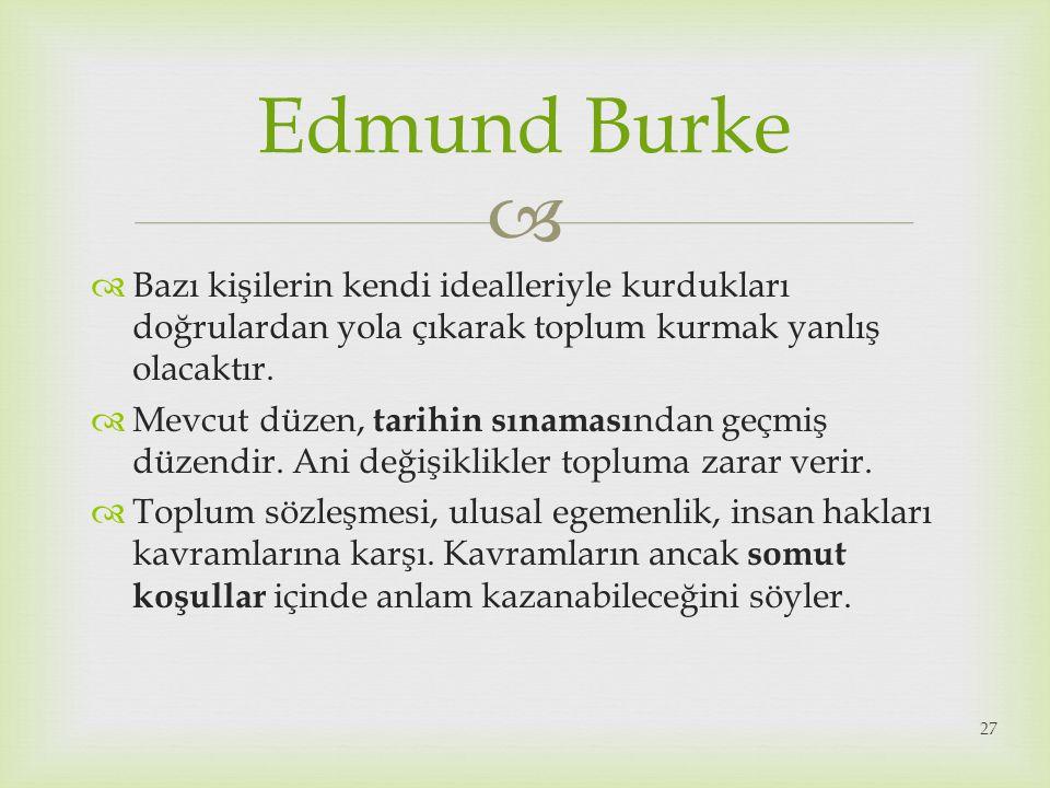 Edmund Burke Bazı kişilerin kendi idealleriyle kurdukları doğrulardan yola çıkarak toplum kurmak yanlış olacaktır.