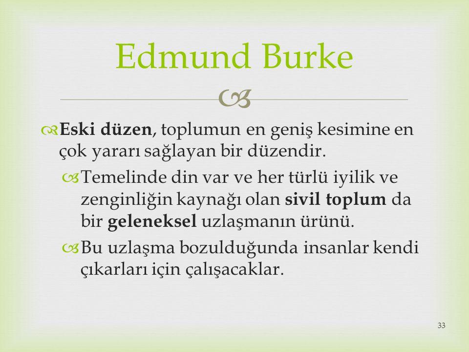 Edmund Burke Eski düzen, toplumun en geniş kesimine en çok yararı sağlayan bir düzendir.