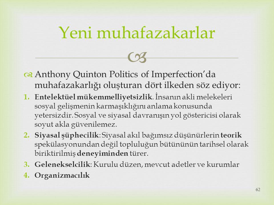 Yeni muhafazakarlar Anthony Quinton Politics of Imperfection'da muhafazakarlığı oluşturan dört ilkeden söz ediyor: