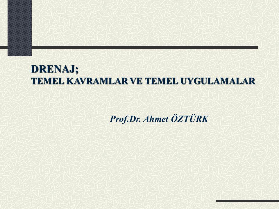 DRENAJ; TEMEL KAVRAMLAR VE TEMEL UYGULAMALAR Prof.Dr. Ahmet ÖZTÜRK