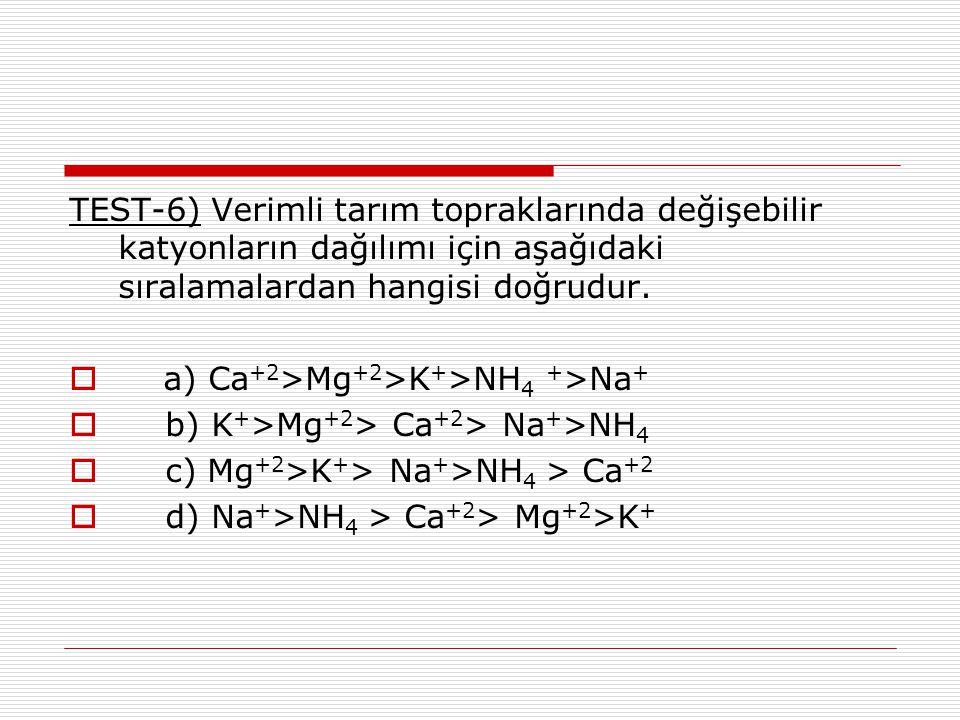 TEST-6) Verimli tarım topraklarında değişebilir katyonların dağılımı için aşağıdaki sıralamalardan hangisi doğrudur.