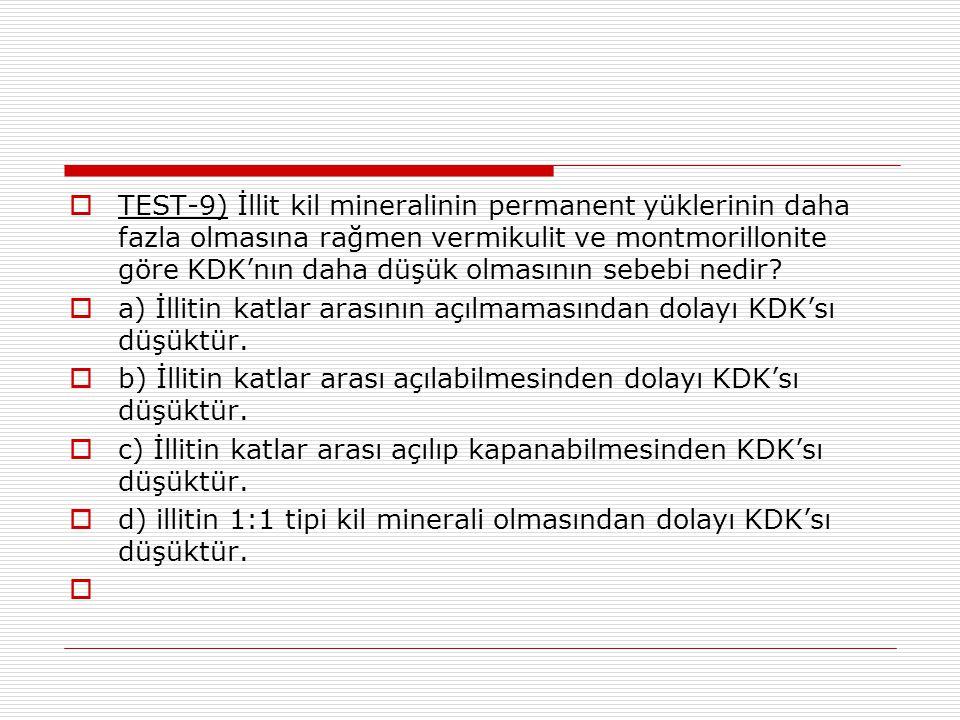 TEST-9) İllit kil mineralinin permanent yüklerinin daha fazla olmasına rağmen vermikulit ve montmorillonite göre KDK'nın daha düşük olmasının sebebi nedir