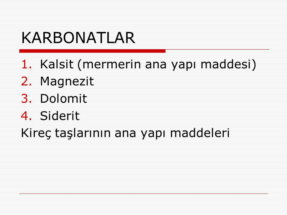 KARBONATLAR Kalsit (mermerin ana yapı maddesi) Magnezit Dolomit
