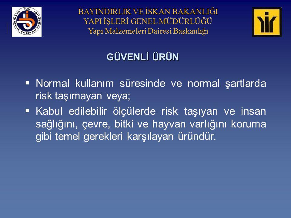 Normal kullanım süresinde ve normal şartlarda risk taşımayan veya;