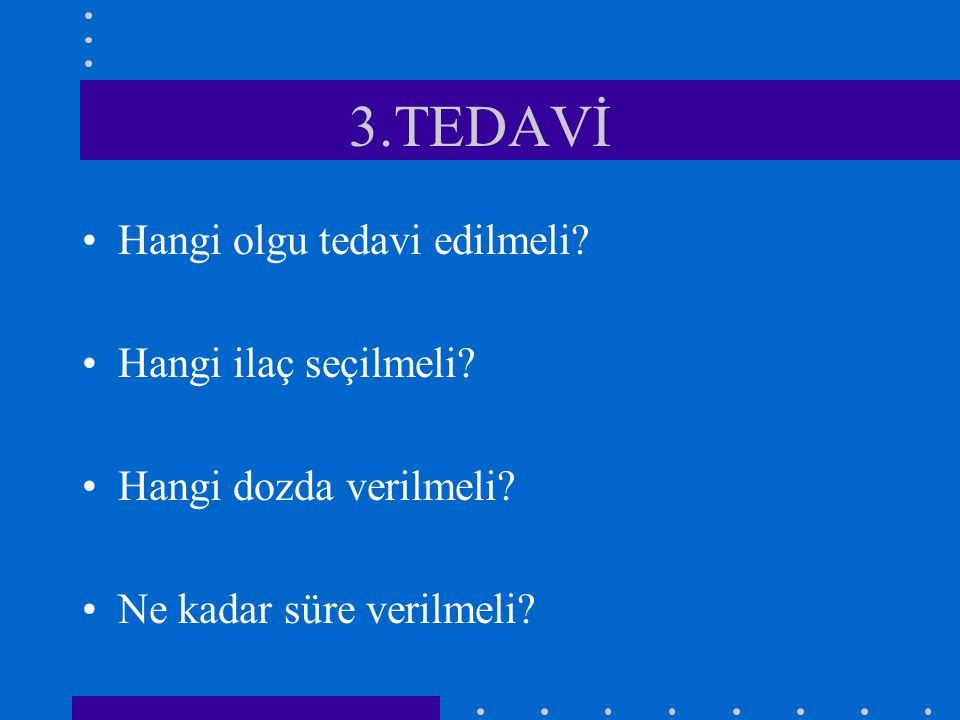 3.TEDAVİ Hangi olgu tedavi edilmeli Hangi ilaç seçilmeli