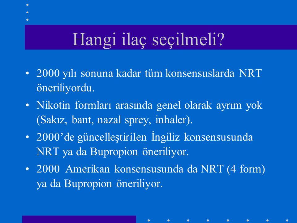 Hangi ilaç seçilmeli 2000 yılı sonuna kadar tüm konsensuslarda NRT öneriliyordu.
