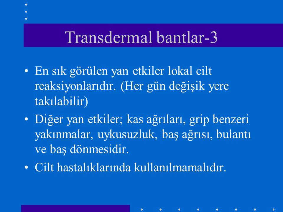 Transdermal bantlar-3 En sık görülen yan etkiler lokal cilt reaksiyonlarıdır. (Her gün değişik yere takılabilir)